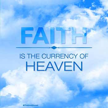 Faith-is-the-currency-of-Heaven-350-web